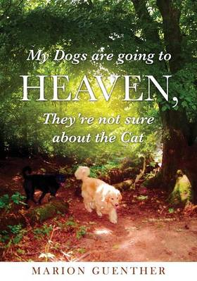 My Dogs Are Going to Heaven, They're Not Sure about the Cat (Paperback)