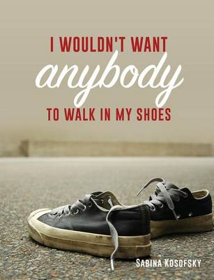 I Wouldn't Want Anybody to Walk in My Shoes (Paperback)