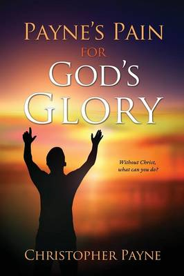 Payne's Pain for God's Glory (Paperback)