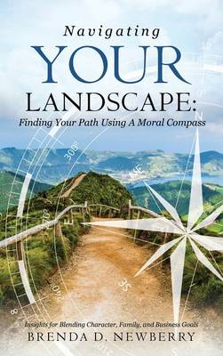 Navigating Your Landscape: Finding Your Path Using a Moral Compass (Hardback)