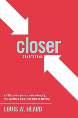 Closer Devotional: A 366 Day Discipleship Tool Challenging You to Apply Biblical Knowledge to Daily Life (Paperback)