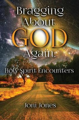 Bragging about God Again: Holy Spirit Encounters (Paperback)