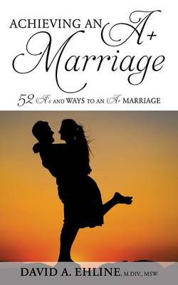 Achieving an A+ Marriage (Paperback)