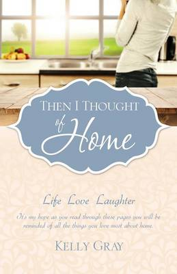 Then I Thought of Home: Life Love Laughter (Paperback)