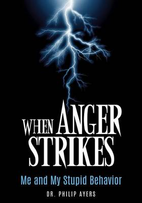 When Anger Strikes, Me and My Stupid Behavior (Paperback)