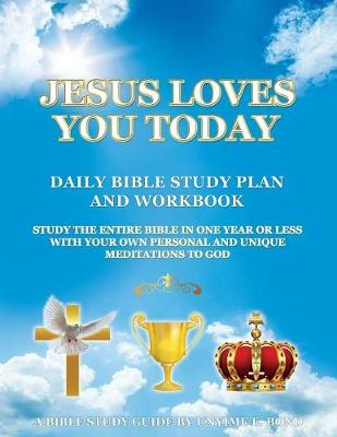 Jesus Loves You Today Daily Bible Study Plan and Workbook: Study the Entire Bible in One Year or Less with Your Own Personal and Unique Meditations to God (Paperback)