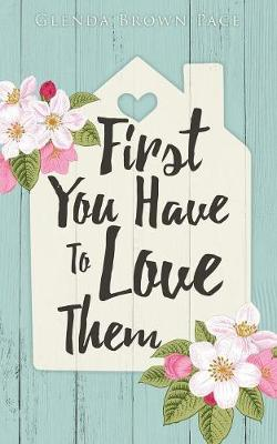 First You Have to Love Them (Paperback)