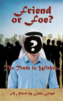 Friend or Foe?- The Truth Is Within... (Hardback)