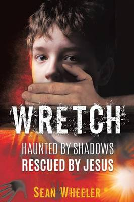 Wretch: Haunted by Shadows - Rescued by Jesus (Paperback)