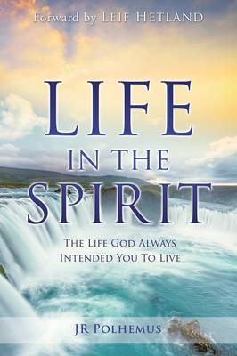 Life in the Spirit: The Life God Always Intended You for You to Live (Paperback)