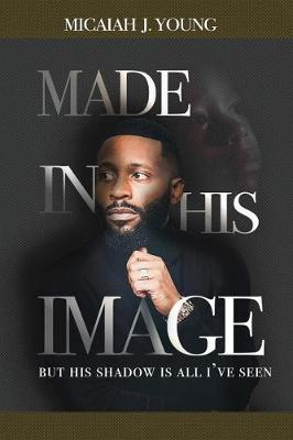 Made in His Image, But His Shadow Is All I've Seen (Paperback)