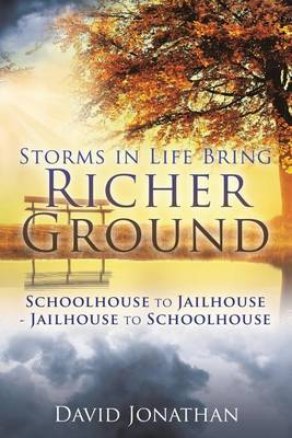 Storms in Life Bring Richer Ground: Schoolhouse to Jailhouse-Jailhouse to Schoolhouse (Paperback)