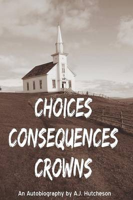 Choices Consequences Crowns (Paperback)