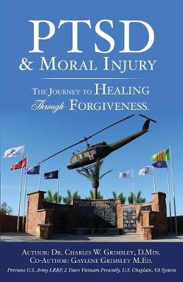 Ptsd & Moral Injury: The Journey to Healing Through Forgiveness (Paperback)