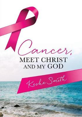 Cancer, Meet Christ and My God (Paperback)