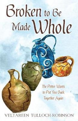 Broken to Be Made Whole (Paperback)