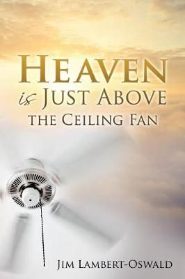 Heaven Is Just Above the Ceiling Fan (Paperback)