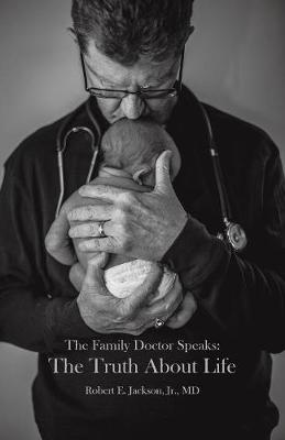 The Family Doctor Speaks: The Truth about Life (Paperback)