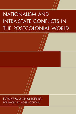 Nationalism and Intra-State Conflicts in the Postcolonial World - Conflict and Security in the Developing World (Hardback)