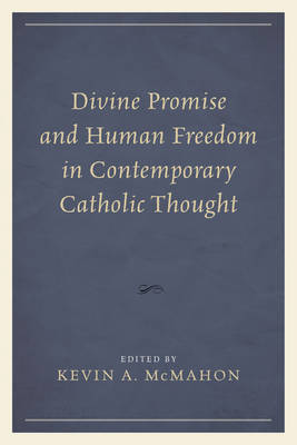 Divine Promise and Human Freedom in Contemporary Catholic Thought (Hardback)