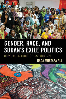 Gender, Race, and Sudan's Exile Politics: Do We All Belong to This Country? (Hardback)