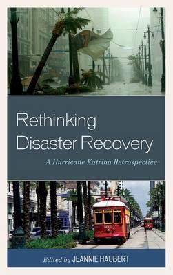Rethinking Disaster Recovery: A Hurricane Katrina Retrospective (Hardback)