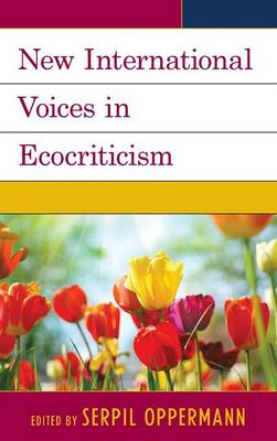 New International Voices in Ecocriticism - Ecocritical Theory and Practice (Hardback)