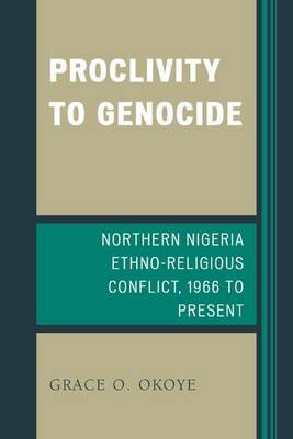 Proclivity to Genocide: Northern Nigeria Ethno-Religious Conflict, 1966 to Present (Paperback)