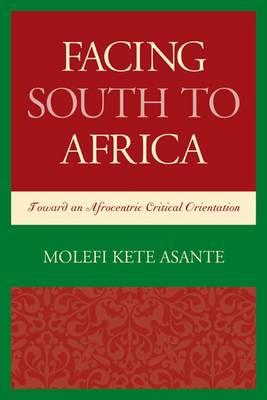 Facing South to Africa: Toward an Afrocentric Critical Orientation - Critical Africana Studies (Paperback)