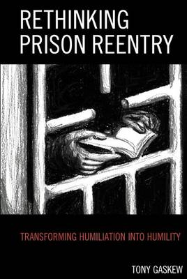 Rethinking Prison Reentry: Transforming Humiliation into Humility (Paperback)