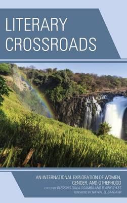 Literary Crossroads: An International Exploration of Women, Gender, and Otherhood (Hardback)