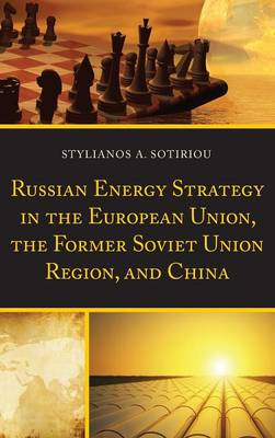 Russian Energy Strategy in the European Union, the Former Soviet Union Region, and China (Hardback)