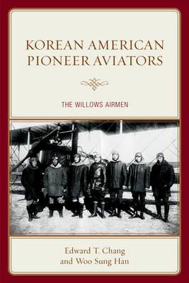 Korean American Pioneer Aviators: The Willows Airmen (Hardback)