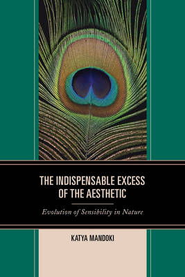 The Indispensable Excess of the Aesthetic: Evolution of Sensibility in Nature (Hardback)