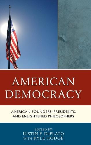 American Democracy: American Founders, Presidents, and Enlightened Philosophers (Hardback)