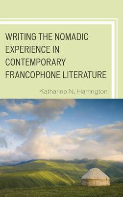 Writing the Nomadic Experience in Contemporary Francophone Literature - After the Empire: The Francophone World & Postcolonial France (Paperback)