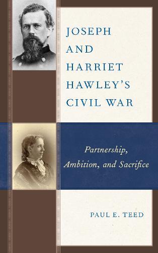 Joseph and Harriet Hawley's Civil War: Partnership, Ambition, and Sacrifice (Hardback)