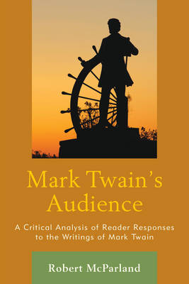 Mark Twain's Audience: A Critical Analysis of Reader Responses to the Writings of Mark Twain (Paperback)