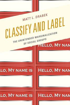 Classify and Label: The Unintended Marginalization of Social Groups (Paperback)