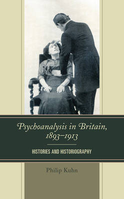 Psychoanalysis in Britain, 1893-1913: Histories and Historiography (Hardback)