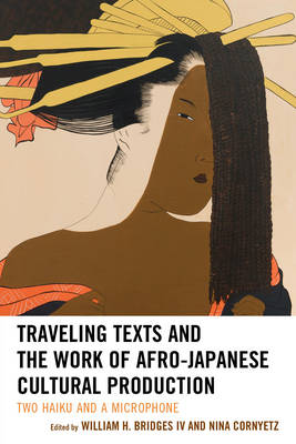 Traveling Texts and the Work of Afro-Japanese Cultural Production: Two Haiku and a Microphone - New Studies in Modern Japan (Hardback)
