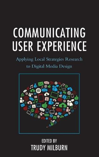 Communicating User Experience: Applying Local Strategies Research to Digital Media Design - Studies in New Media (Hardback)