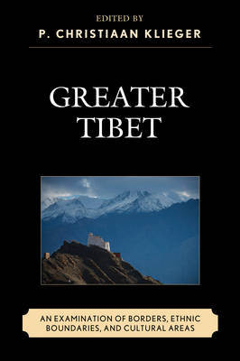 Greater Tibet: An Examination of Borders, Ethnic Boundaries, and Cultural Areas (Hardback)
