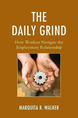 The Daily Grind: How Workers Navigate the Employment Relationship (Paperback)