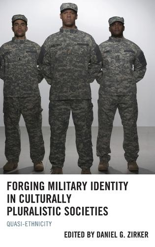 Forging Military Identity in Culturally Pluralistic Societies: Quasi-Ethnicity (Hardback)