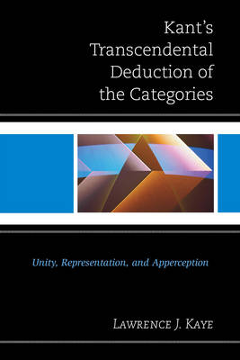 Kant's Transcendental Deduction of the Categories: Unity, Representation, and Apperception (Hardback)