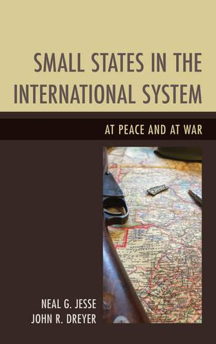 Small States in the International System: At Peace and at War (Paperback)