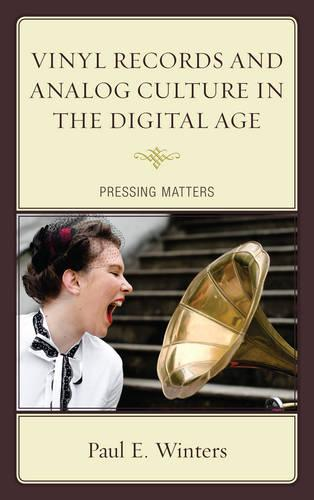 Vinyl Records and Analog Culture in the Digital Age: Pressing Matters (Paperback)
