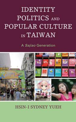 Identity Politics and Popular Culture in Taiwan: A Sajiao Generation (Hardback)