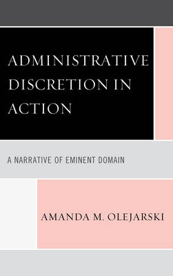Administrative Discretion in Action: A Narrative of Eminent Domain (Paperback)